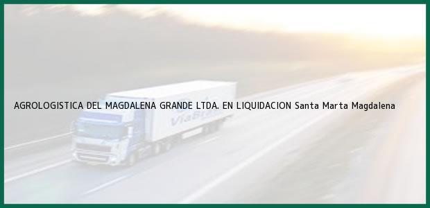 Teléfono, Dirección y otros datos de contacto para Agrologistica del Magdalena Grande Ltda. En Liquidacion, Santa Marta, Magdalena, Colombia