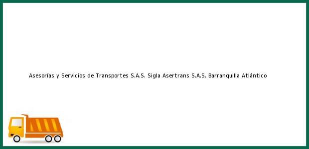 Teléfono, Dirección y otros datos de contacto para Asesorías y Servicios de Transportes S.A.S. Sigla Asertrans S.A.S., Barranquilla, Atlántico, Colombia