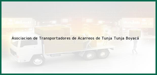 Teléfono, Dirección y otros datos de contacto para Asociacion de Transportadores de Acarreos de Tunja, Tunja, Boyacá, Colombia