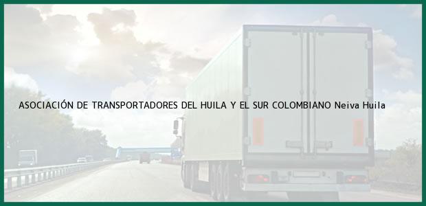 Teléfono, Dirección y otros datos de contacto para ASOCIACIÓN DE TRANSPORTADORES DEL HUILA Y EL SUR COLOMBIANO, Neiva, Huila, Colombia