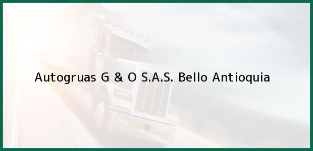 Teléfono, Dirección y otros datos de contacto para Autogruas G & O S.A.S., Bello, Antioquia, Colombia