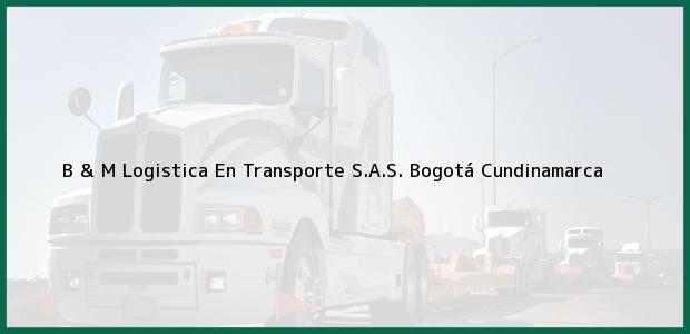 Teléfono, Dirección y otros datos de contacto para B & M Logistica En Transporte S.A.S., Bogotá, Cundinamarca, Colombia