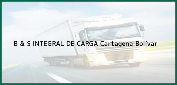 Teléfono, Dirección y otros datos de contacto para B & S INTEGRAL DE CARGA, Cartagena, Bolívar, Colombia