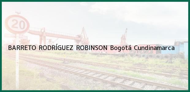 Teléfono, Dirección y otros datos de contacto para BARRETO RODRÍGUEZ ROBINSON, Bogotá, Cundinamarca, Colombia
