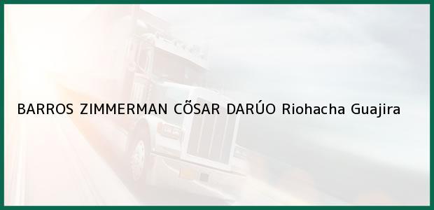 Teléfono, Dirección y otros datos de contacto para BARROS ZIMMERMAN CÕSAR DARÚO, Riohacha, Guajira, Colombia