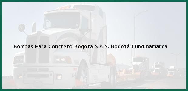 Teléfono, Dirección y otros datos de contacto para Bombas Para Concreto Bogotá S.A.S., Bogotá, Cundinamarca, Colombia
