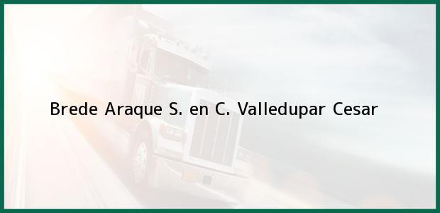 Teléfono, Dirección y otros datos de contacto para Brede Araque S. en C., Valledupar, Cesar, Colombia