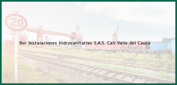 Teléfono, Dirección y otros datos de contacto para Bvr Instalaciones Hidrosanitarias S.A.S., Cali, Valle del Cauca, Colombia