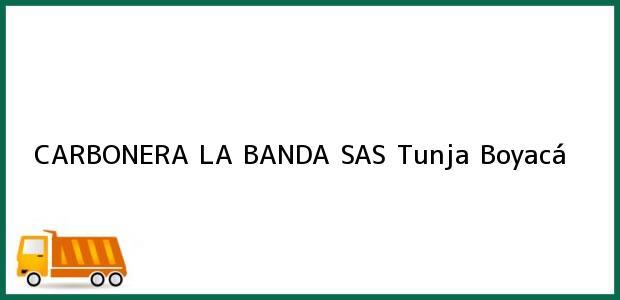 Teléfono, Dirección y otros datos de contacto para CARBONERA LA BANDA SAS, Tunja, Boyacá, Colombia