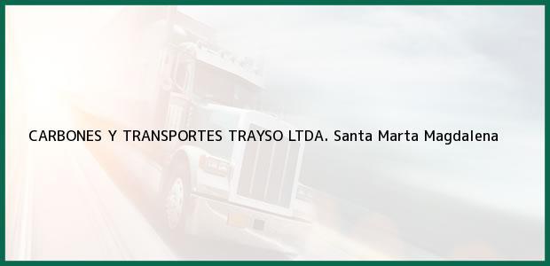 Teléfono, Dirección y otros datos de contacto para CARBONES Y TRANSPORTES TRAYSO LTDA., Santa Marta, Magdalena, Colombia