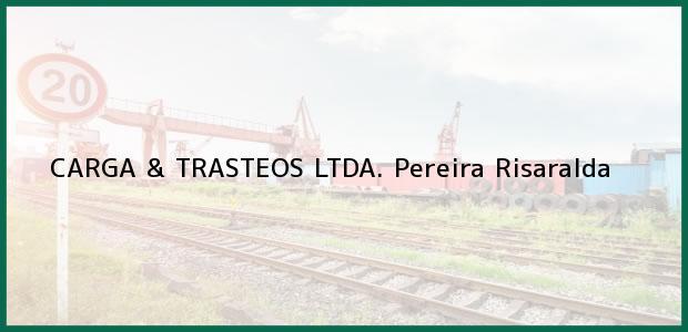 Teléfono, Dirección y otros datos de contacto para CARGA & TRASTEOS LTDA., Pereira, Risaralda, Colombia