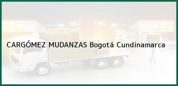 Teléfono, Dirección y otros datos de contacto para CARGÓMEZ MUDANZAS, Bogotá, Cundinamarca, Colombia