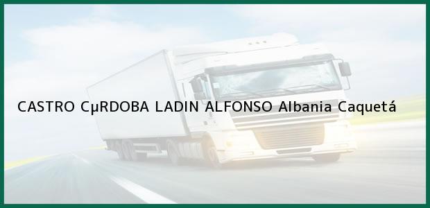 Teléfono, Dirección y otros datos de contacto para CASTRO CµRDOBA LADIN ALFONSO, Albania, Caquetá, Colombia