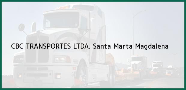 Teléfono, Dirección y otros datos de contacto para CBC TRANSPORTES LTDA., Santa Marta, Magdalena, Colombia