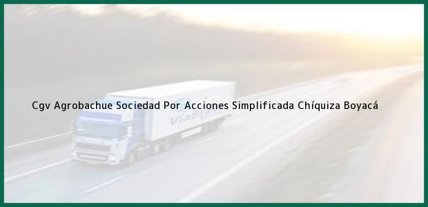 Teléfono, Dirección y otros datos de contacto para Cgv Agrobachue Sociedad Por Acciones Simplificada, Chíquiza, Boyacá, Colombia