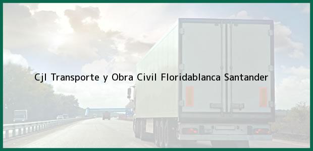 Teléfono, Dirección y otros datos de contacto para Cjl Transporte y Obra Civil, Floridablanca, Santander, Colombia