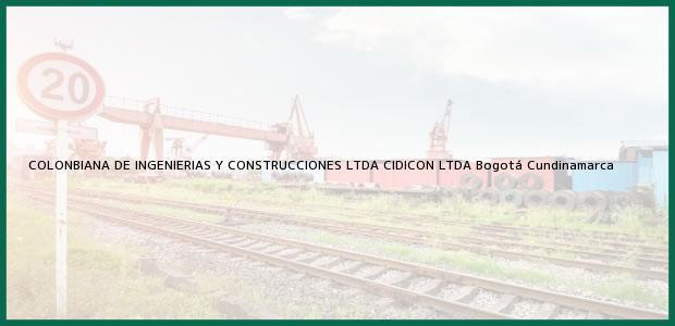 Teléfono, Dirección y otros datos de contacto para COLONBIANA DE INGENIERIAS Y CONSTRUCCIONES LTDA CIDICON LTDA, Bogotá, Cundinamarca, Colombia