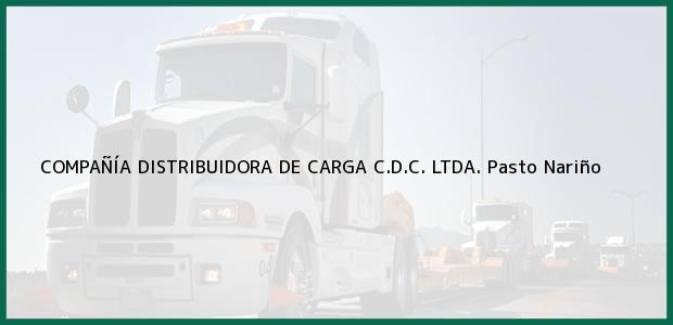 Teléfono, Dirección y otros datos de contacto para COMPAÑÍA DISTRIBUIDORA DE CARGA C.D.C. LTDA., Pasto, Nariño, Colombia