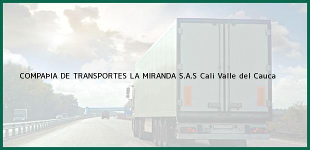 Teléfono, Dirección y otros datos de contacto para COMPAÞIA DE TRANSPORTES LA MIRANDA S.A.S, Cali, Valle del Cauca, Colombia