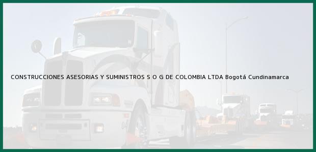 Teléfono, Dirección y otros datos de contacto para CONSTRUCCIONES ASESORIAS Y SUMINISTROS S O G DE COLOMBIA LTDA, Bogotá, Cundinamarca, Colombia