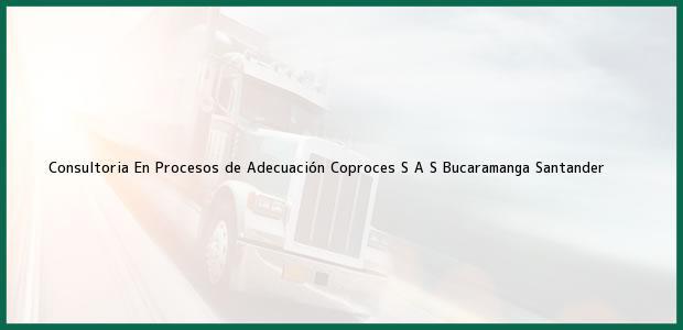Teléfono, Dirección y otros datos de contacto para Consultoria En Procesos de Adecuación Coproces S A S, Bucaramanga, Santander, Colombia