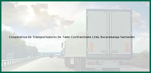 Teléfono, Dirección y otros datos de contacto para Cooperativa De Transportadores De Tame Cootranstame Ltda., Bucaramanga, Santander, Colombia