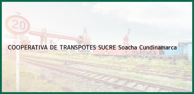 Teléfono, Dirección y otros datos de contacto para COOPERATIVA DE TRANSPOTES SUCRE, Soacha, Cundinamarca, Colombia