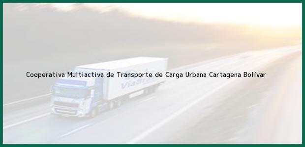 Teléfono, Dirección y otros datos de contacto para Cooperativa Multiactiva de Transporte de Carga Urbana, Cartagena, Bolívar, Colombia