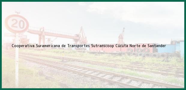 Teléfono, Dirección y otros datos de contacto para Cooperativa Suramericana de Transportes Sutranscoop, Cúcuta, Norte de Santander, Colombia
