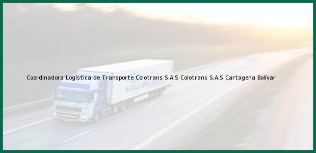 Teléfono, Dirección y otros datos de contacto para Coordinadora Logística de Transporte Colotrans S.A.S Colotrans S.A.S, Cartagena, Bolívar, Colombia