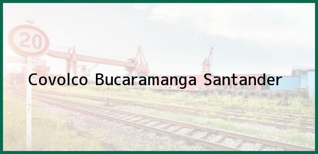 Teléfono, Dirección y otros datos de contacto para Covolco, Bucaramanga, Santander, Colombia