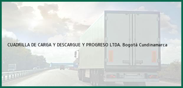 Teléfono, Dirección y otros datos de contacto para CUADRILLA DE CARGA Y DESCARGUE Y PROGRESO LTDA., Bogotá, Cundinamarca, Colombia