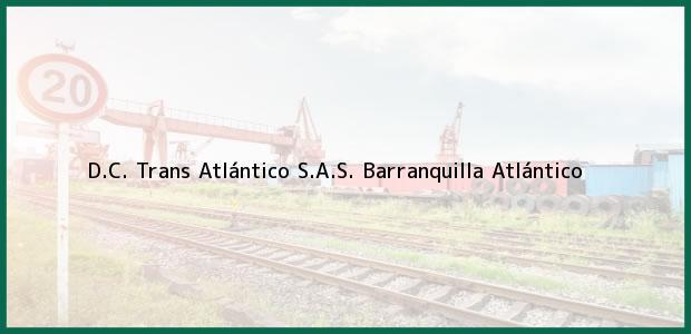 Teléfono, Dirección y otros datos de contacto para D.C. Trans Atlántico S.A.S., Barranquilla, Atlántico, Colombia