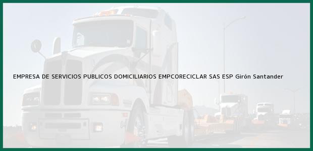 Teléfono, Dirección y otros datos de contacto para EMPRESA DE SERVICIOS PUBLICOS DOMICILIARIOS EMPCORECICLAR SAS ESP, Girón, Santander, Colombia