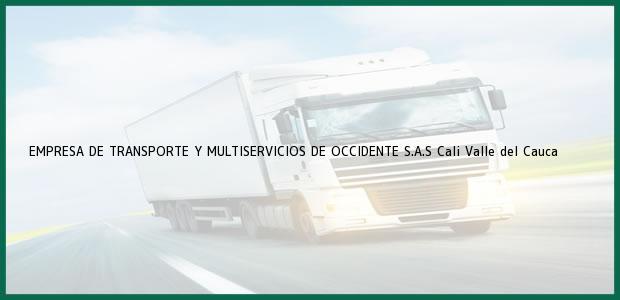Teléfono, Dirección y otros datos de contacto para EMPRESA DE TRANSPORTE Y MULTISERVICIOS DE OCCIDENTE S.A.S, Cali, Valle del Cauca, Colombia