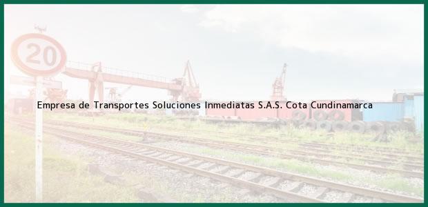 Teléfono, Dirección y otros datos de contacto para Empresa de Transportes Soluciones Inmediatas S.A.S., Cota, Cundinamarca, Colombia