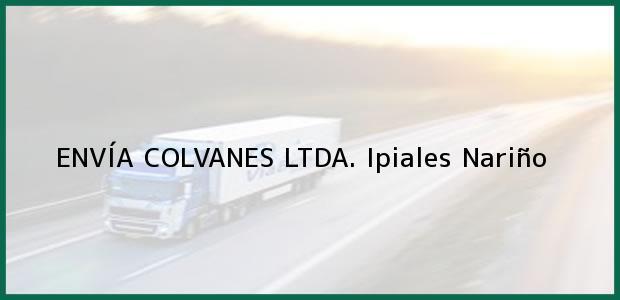 Teléfono, Dirección y otros datos de contacto para ENVÍA COLVANES LTDA., Ipiales, Nariño, Colombia