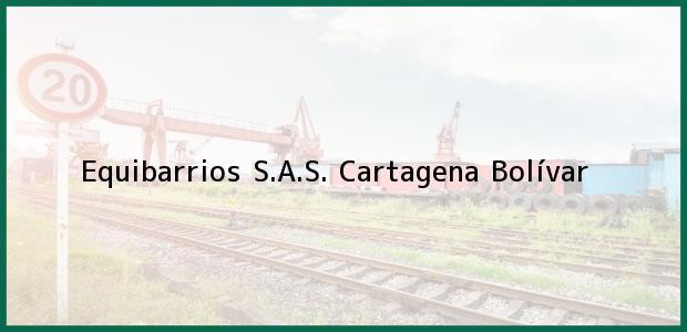 Teléfono, Dirección y otros datos de contacto para Equibarrios S.A.S., Cartagena, Bolívar, Colombia