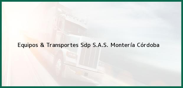 Teléfono, Dirección y otros datos de contacto para Equipos & Transportes Sdp S.A.S., Montería, Córdoba, Colombia