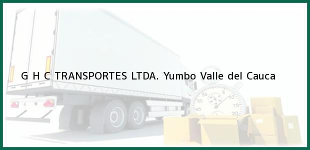 Teléfono, Dirección y otros datos de contacto para G H C TRANSPORTES LTDA., Yumbo, Valle del Cauca, Colombia