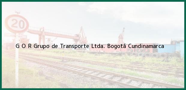 Teléfono, Dirección y otros datos de contacto para G O R Grupo de Transporte Ltda., Bogotá, Cundinamarca, Colombia