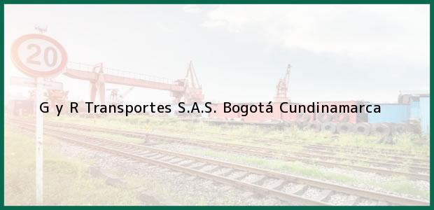 Teléfono, Dirección y otros datos de contacto para G y R Transportes S.A.S., Bogotá, Cundinamarca, Colombia