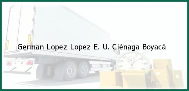 Teléfono, Dirección y otros datos de contacto para German Lopez Lopez E. U., Ciénaga, Boyacá, Colombia