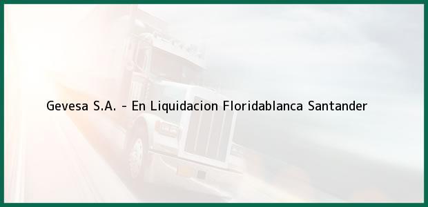 Teléfono, Dirección y otros datos de contacto para Gevesa S.A. - En Liquidacion, Floridablanca, Santander, Colombia