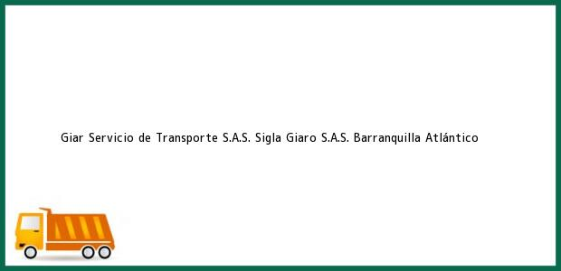 Teléfono, Dirección y otros datos de contacto para Giar Servicio de Transporte S.A.S. Sigla Giaro S.A.S., Barranquilla, Atlántico, Colombia