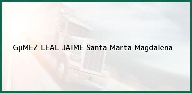 Teléfono, Dirección y otros datos de contacto para GµMEZ LEAL JAIME, Santa Marta, Magdalena, Colombia