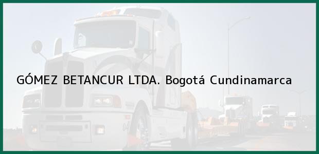 Teléfono, Dirección y otros datos de contacto para Gómez Betancur Ltda., Bogotá, Cundinamarca, Colombia