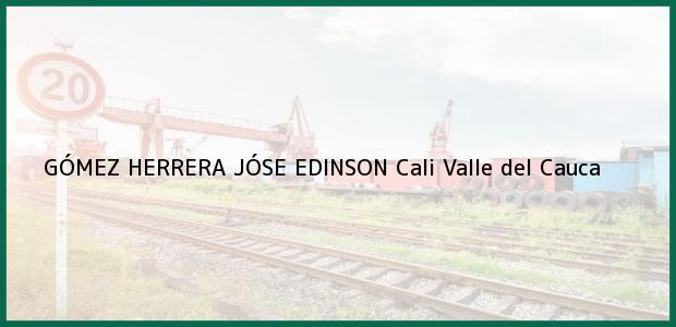 Teléfono, Dirección y otros datos de contacto para GÓMEZ HERRERA JÓSE EDINSON, Cali, Valle del Cauca, Colombia