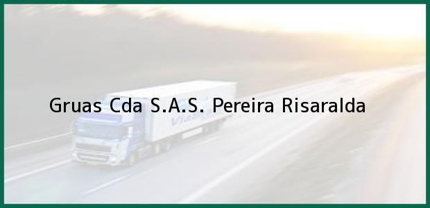 Teléfono, Dirección y otros datos de contacto para Gruas Cda S.A.S., Pereira, Risaralda, Colombia