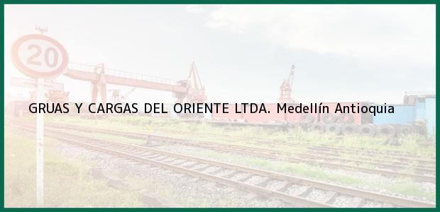 Teléfono, Dirección y otros datos de contacto para GRUAS Y CARGAS DEL ORIENTE LTDA., Medellín, Antioquia, Colombia